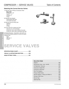 Service Valves are used to allow refrigeration gauges to be attached to the system; and, if needed, they are used to isolate the compressor from the rest of the system.